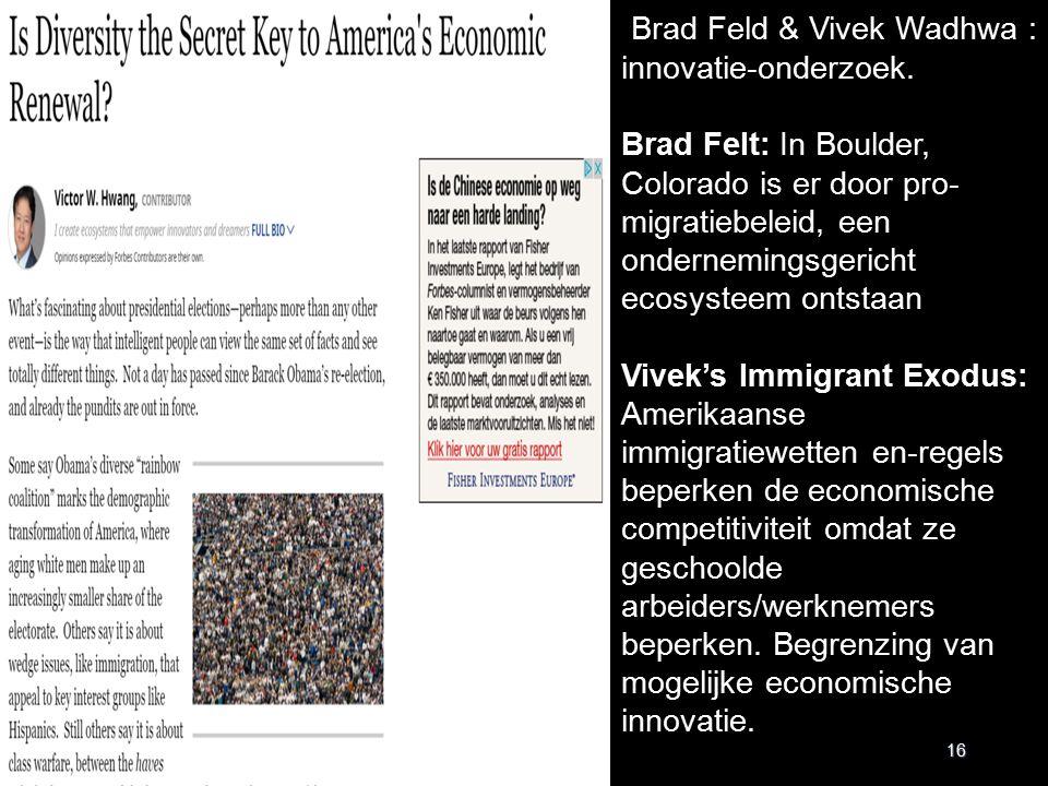16 Brad Feld & Vivek Wadhwa : innovatie-onderzoek. Brad Felt: In Boulder, Colorado is er door pro- migratiebeleid, een ondernemingsgericht ecosysteem