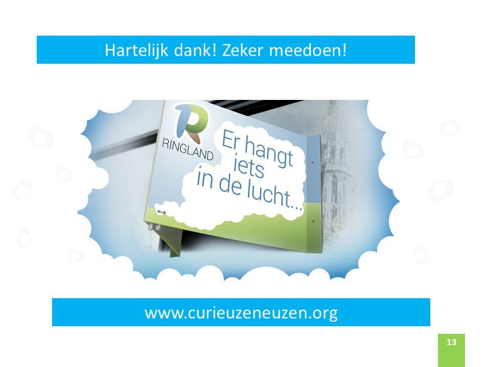 13 www.curieuzeneuzen.org Hartelijk dank! Zeker meedoen!