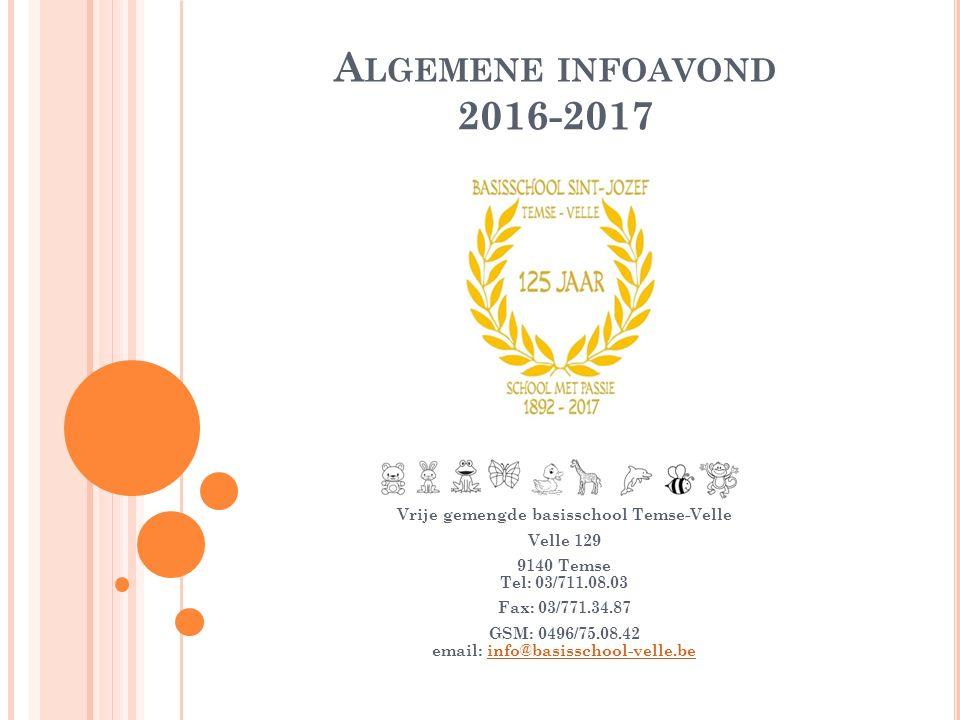 A LGEMENE INFOAVOND 2016-2017 Vrije gemengde basisschool Temse-Velle Velle 129 9140 Temse Tel: 03/711.08.03 Fax: 03/771.34.87 GSM: 0496/75.08.42 email