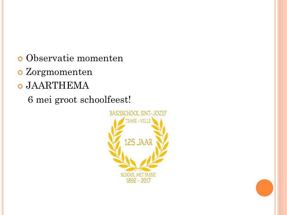Observatie momenten Zorgmomenten JAARTHEMA 6 mei groot schoolfeest!