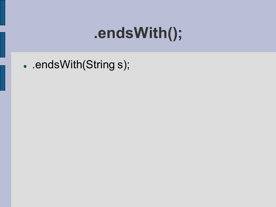 .endsWith();.endsWith(String s);
