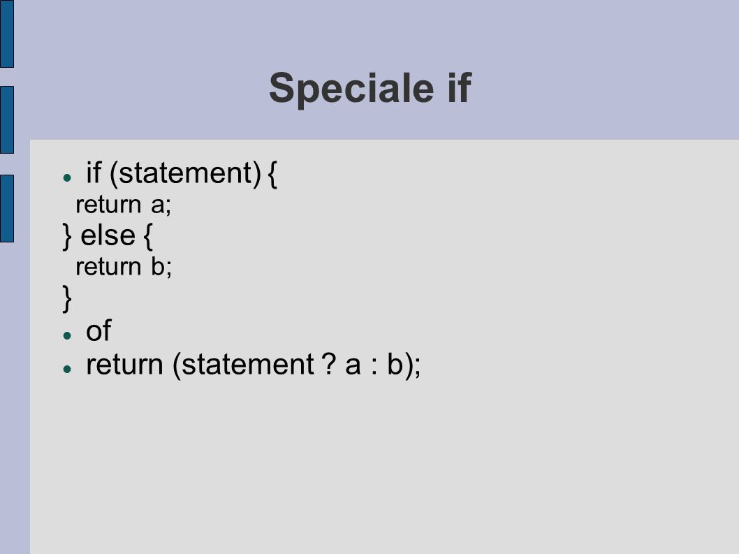 Speciale if if (statement) { return a; } else { return b; } of return (statement ? a : b);