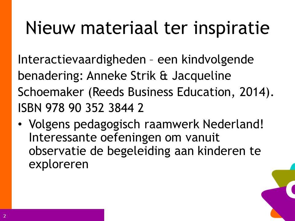 2 Nieuw materiaal ter inspiratie Interactievaardigheden – een kindvolgende benadering: Anneke Strik & Jacqueline Schoemaker (Reeds Business Education, 2014).