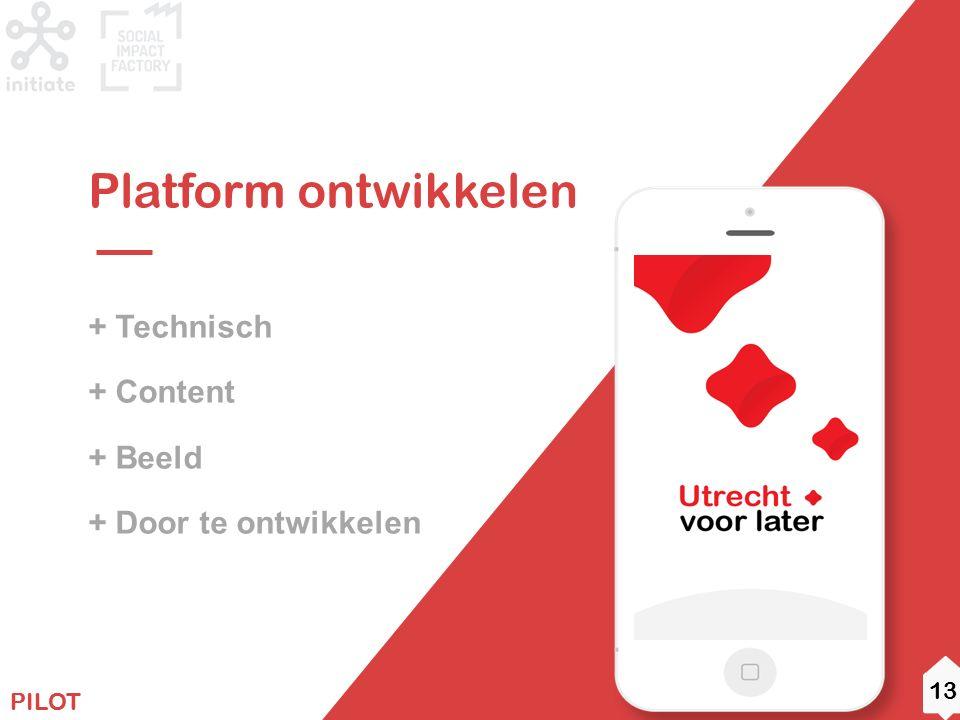 11 ROADMAP + Technisch + Content + Beeld + Door te ontwikkelen Platform ontwikkelen PILOT 13