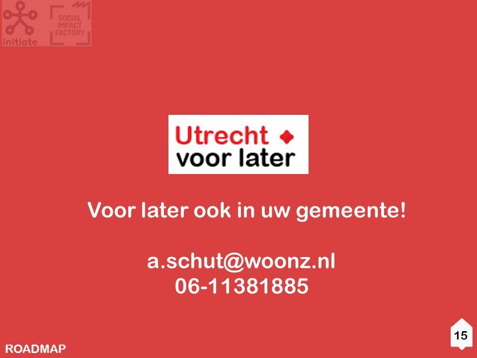 15 ROADMAP Voor later ook in uw gemeente! a.schut@woonz.nl 06-11381885