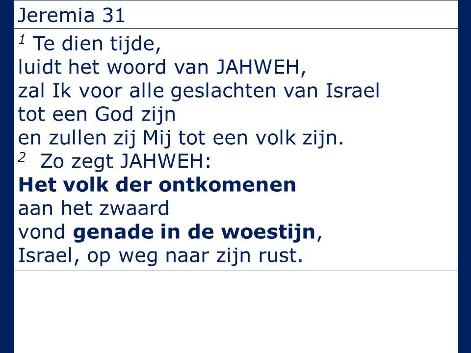 Jeremia 31 1 Te dien tijde, luidt het woord van JAHWEH, zal Ik voor alle geslachten van Israel tot een God zijn en zullen zij Mij tot een volk zijn. 2