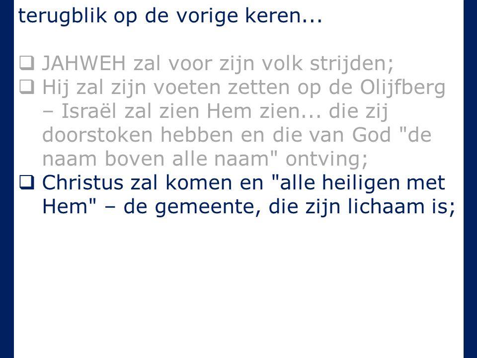 terugblik op de vorige keren...  JAHWEH zal voor zijn volk strijden;  Hij zal zijn voeten zetten op de Olijfberg – Israël zal zien Hem zien... die z