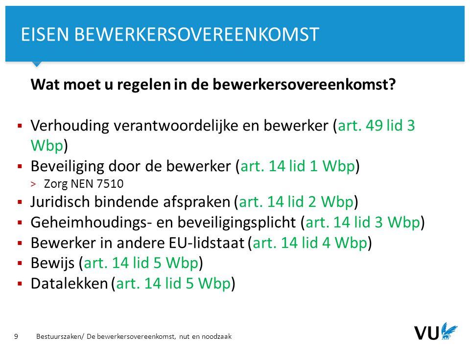 Vrije Universiteit Amsterdam 10 Bestuurszaken/ De bewerkersovereenkomst, nut en noodzaak DATALEK, WAT NU?