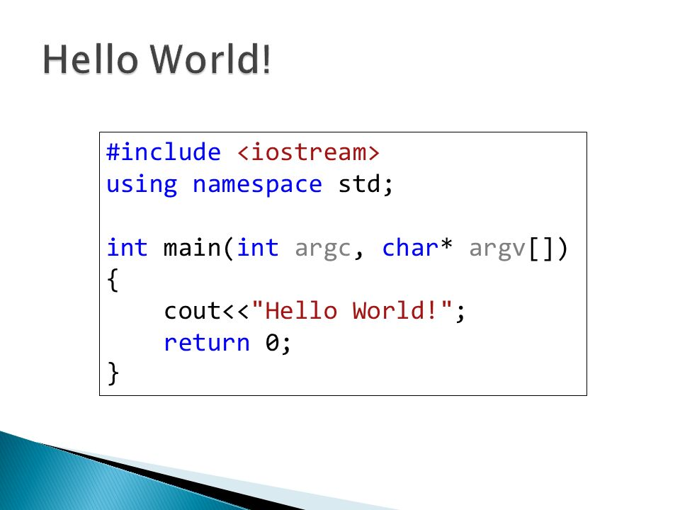 #include using namespace std; int main(int argc, char* argv[]) { cout<< Hello World! ; return 0; }