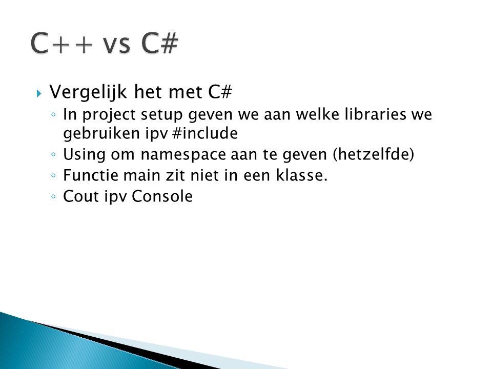  Vergelijk het met C# ◦ In project setup geven we aan welke libraries we gebruiken ipv #include ◦ Using om namespace aan te geven (hetzelfde) ◦ Functie main zit niet in een klasse.
