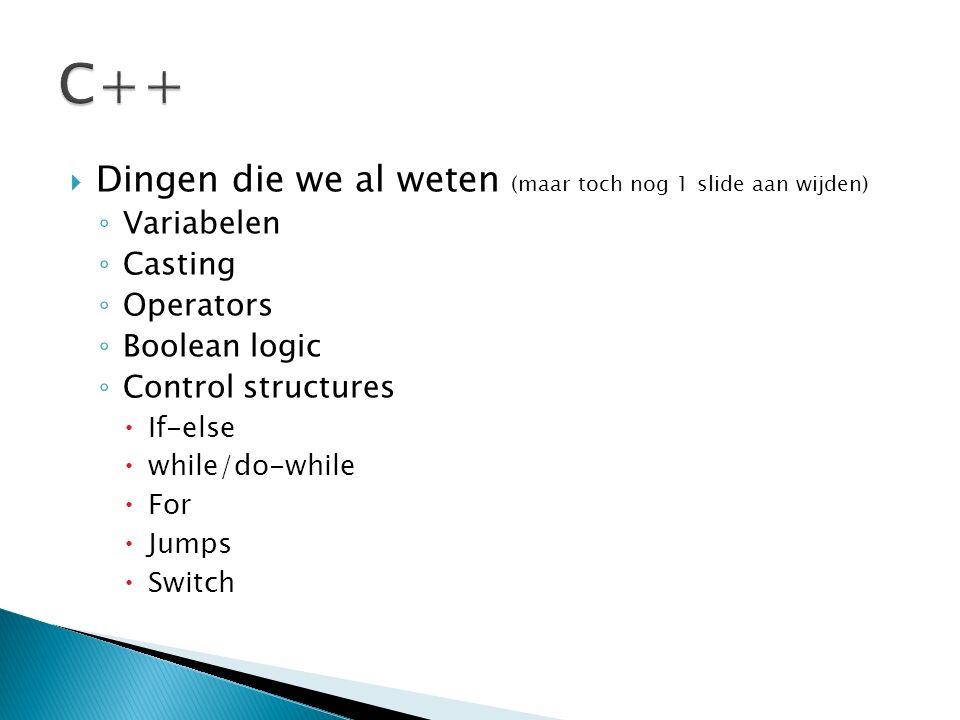  Dingen die we al weten (maar toch nog 1 slide aan wijden) ◦ Variabelen ◦ Casting ◦ Operators ◦ Boolean logic ◦ Control structures  If-else  while/do-while  For  Jumps  Switch