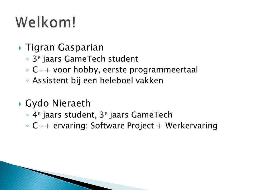  Tigran Gasparian ◦ 3 e jaars GameTech student ◦ C++ voor hobby, eerste programmeertaal ◦ Assistent bij een heleboel vakken  Gydo Nieraeth ◦ 4 e jaars student, 3 e jaars GameTech ◦ C++ ervaring: Software Project + Werkervaring