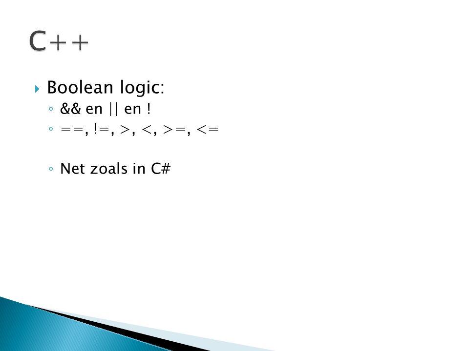  Boolean logic: ◦ && en || en ! ◦ ==, !=, >, =, <= ◦ Net zoals in C#