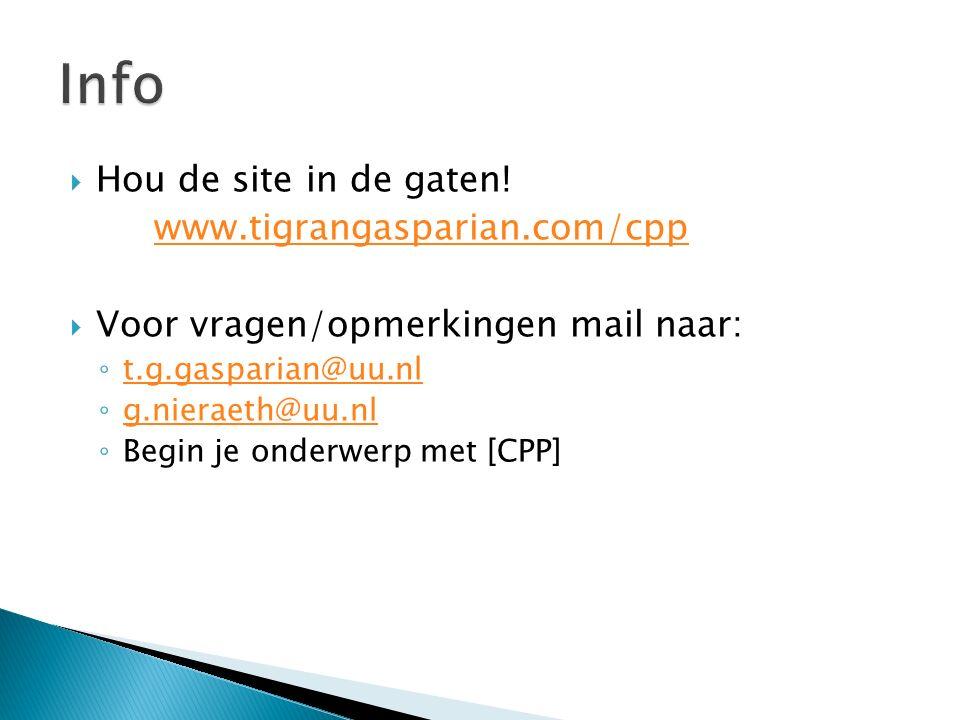  Hou de site in de gaten! www.tigrangasparian.com/cpp  Voor vragen/opmerkingen mail naar: ◦ t.g.gasparian@uu.nl t.g.gasparian@uu.nl ◦ g.nieraeth@uu.