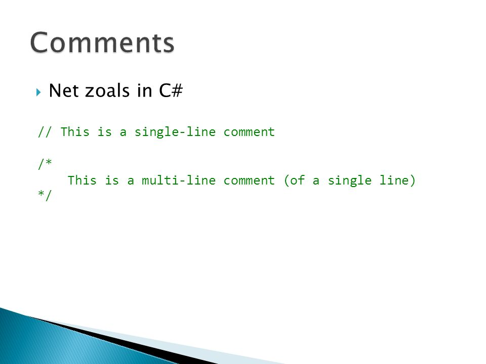 Net zoals in C# // This is a single-line comment /* This is a multi-line comment (of a single line) */