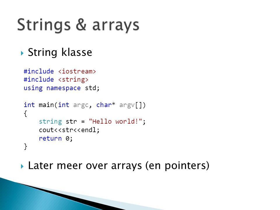  String klasse  Later meer over arrays (en pointers) #include using namespace std; int main(int argc, char* argv[]) { string str = Hello world! ; cout<<str<<endl; return 0; }