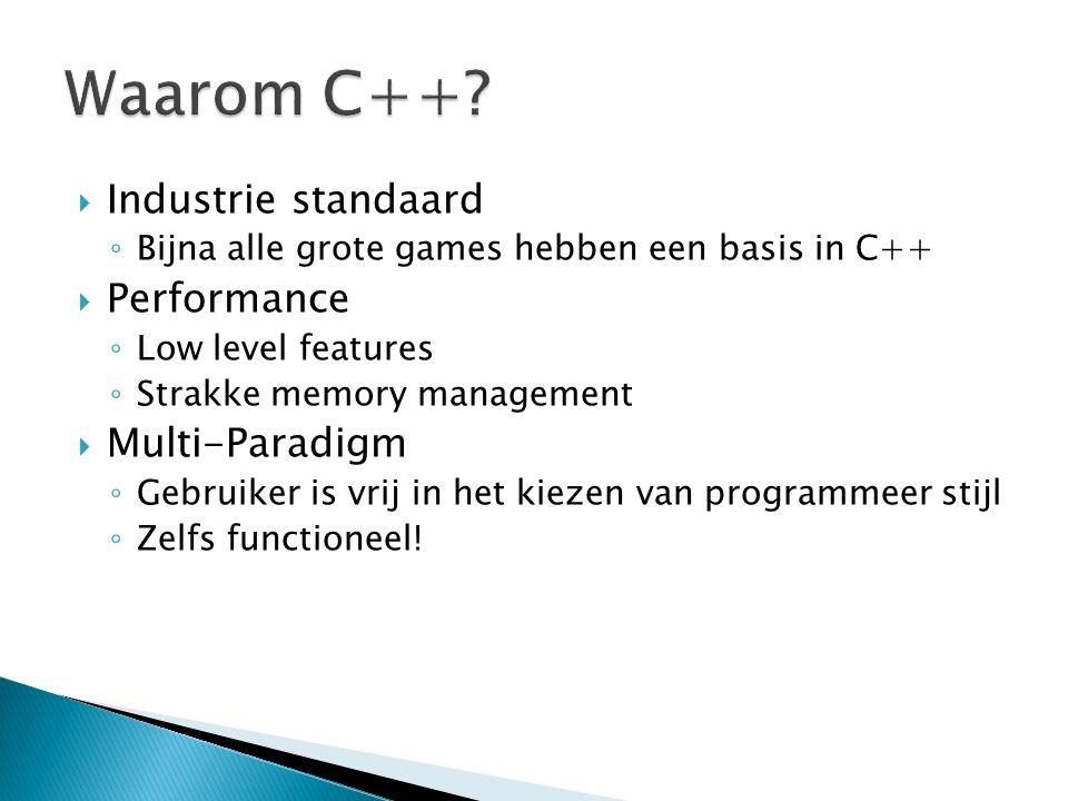  Industrie standaard ◦ Bijna alle grote games hebben een basis in C++  Performance ◦ Low level features ◦ Strakke memory management  Multi-Paradigm ◦ Gebruiker is vrij in het kiezen van programmeer stijl ◦ Zelfs functioneel!