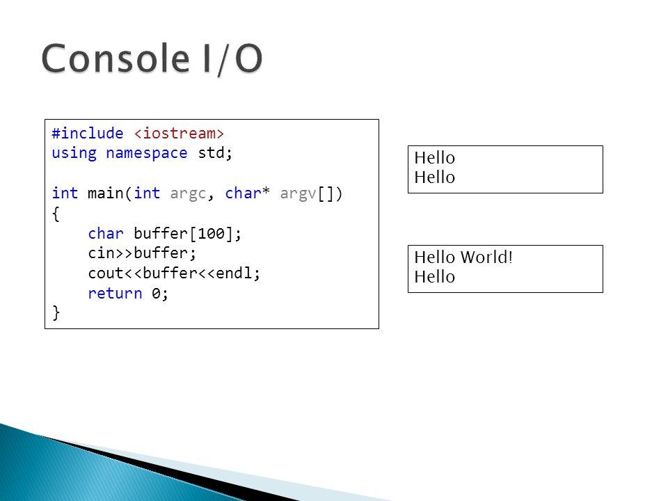 #include using namespace std; int main(int argc, char* argv[]) { char buffer[100]; cin>>buffer; cout<<buffer<<endl; return 0; } Hello Hello World! Hel