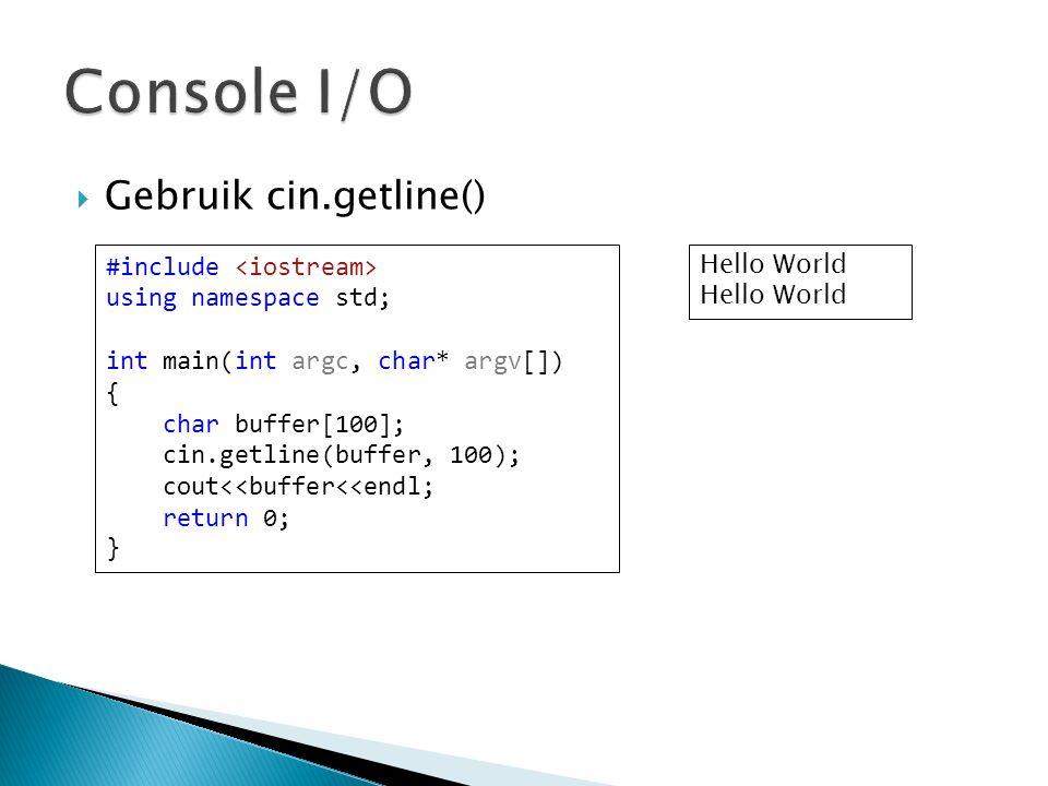  Gebruik cin.getline() Hello World #include using namespace std; int main(int argc, char* argv[]) { char buffer[100]; cin.getline(buffer, 100); cout<<buffer<<endl; return 0; }