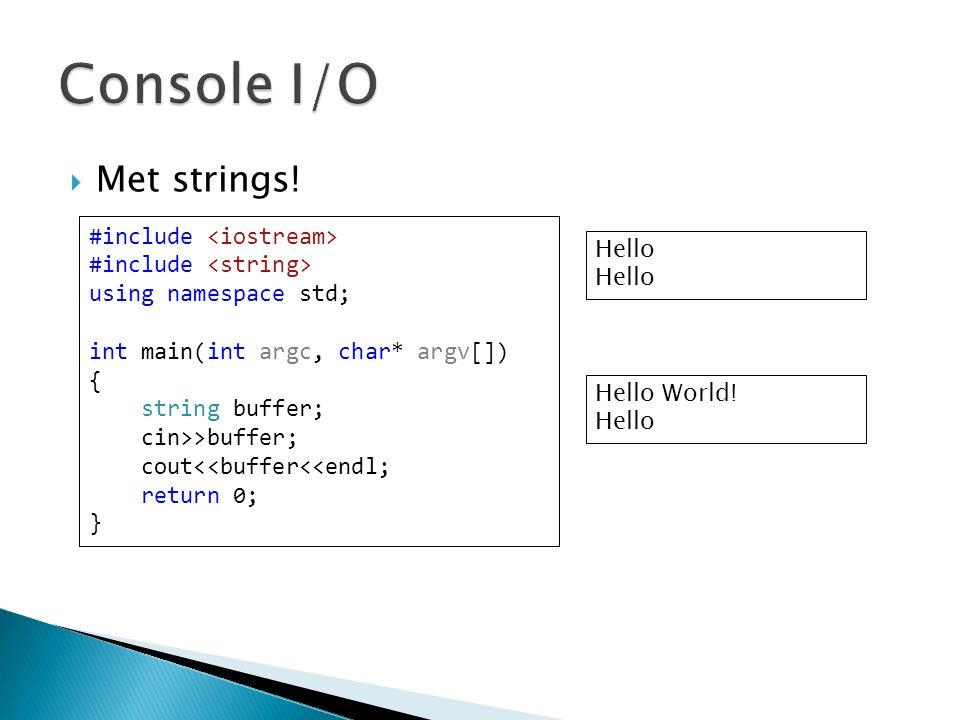  Met strings! #include using namespace std; int main(int argc, char* argv[]) { string buffer; cin>>buffer; cout<<buffer<<endl; return 0; } Hello Hell