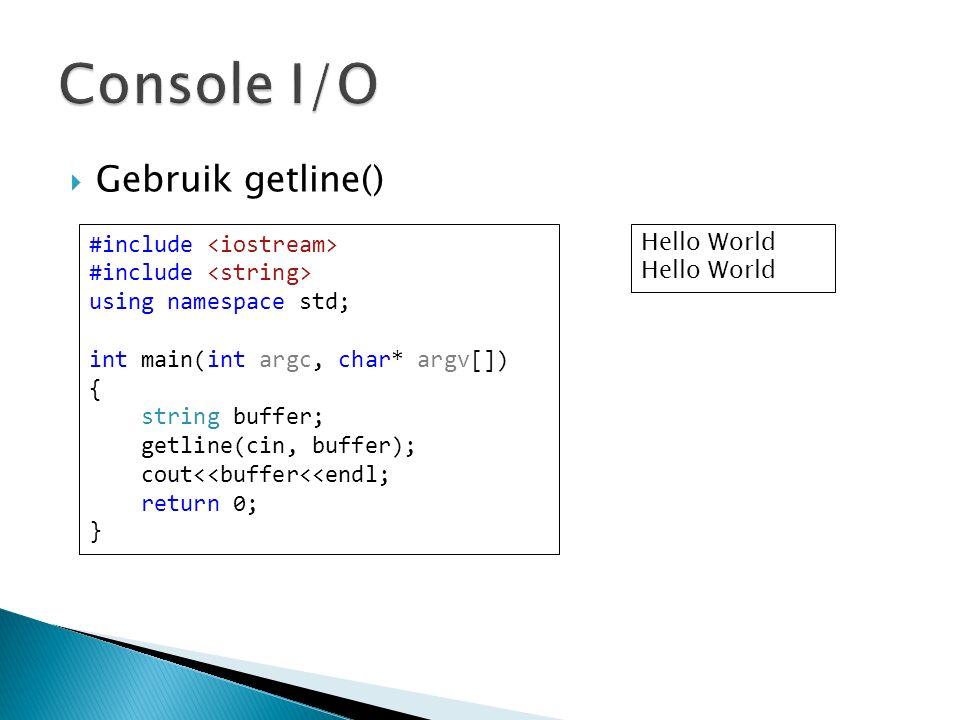  Gebruik getline() #include using namespace std; int main(int argc, char* argv[]) { string buffer; getline(cin, buffer); cout<<buffer<<endl; return 0; } Hello World