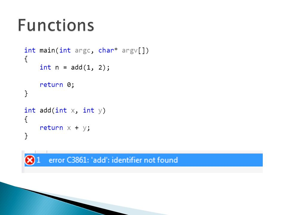 int main(int argc, char* argv[]) { int n = add(1, 2); return 0; } int add(int x, int y) { return x + y; }
