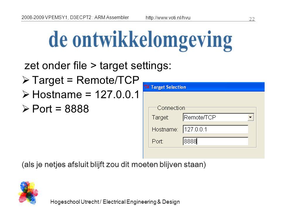 2008-2009 VPEMSY1, D3ECPT2 : ARM Assembler http://www.voti.nl/hvu Hogeschool Utrecht / Electrical Engineering & Design 22 zet onder file > target sett