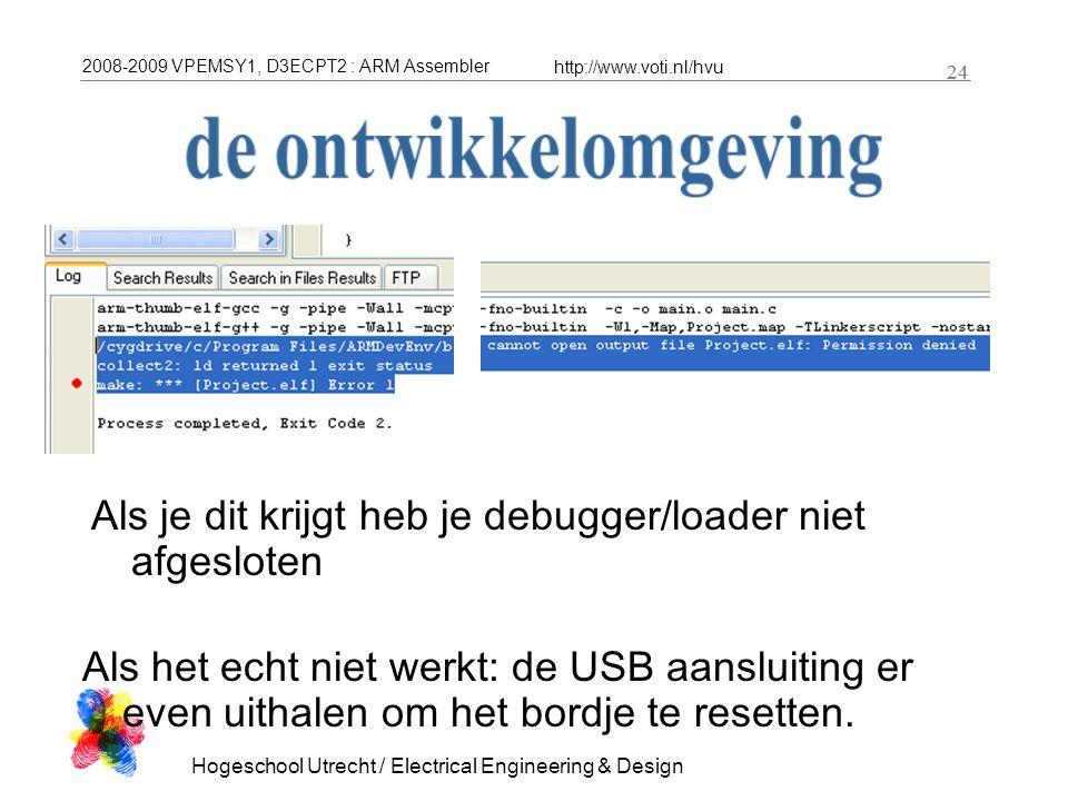 2008-2009 VPEMSY1, D3ECPT2 : ARM Assembler http://www.voti.nl/hvu Hogeschool Utrecht / Electrical Engineering & Design 24 Als je dit krijgt heb je deb