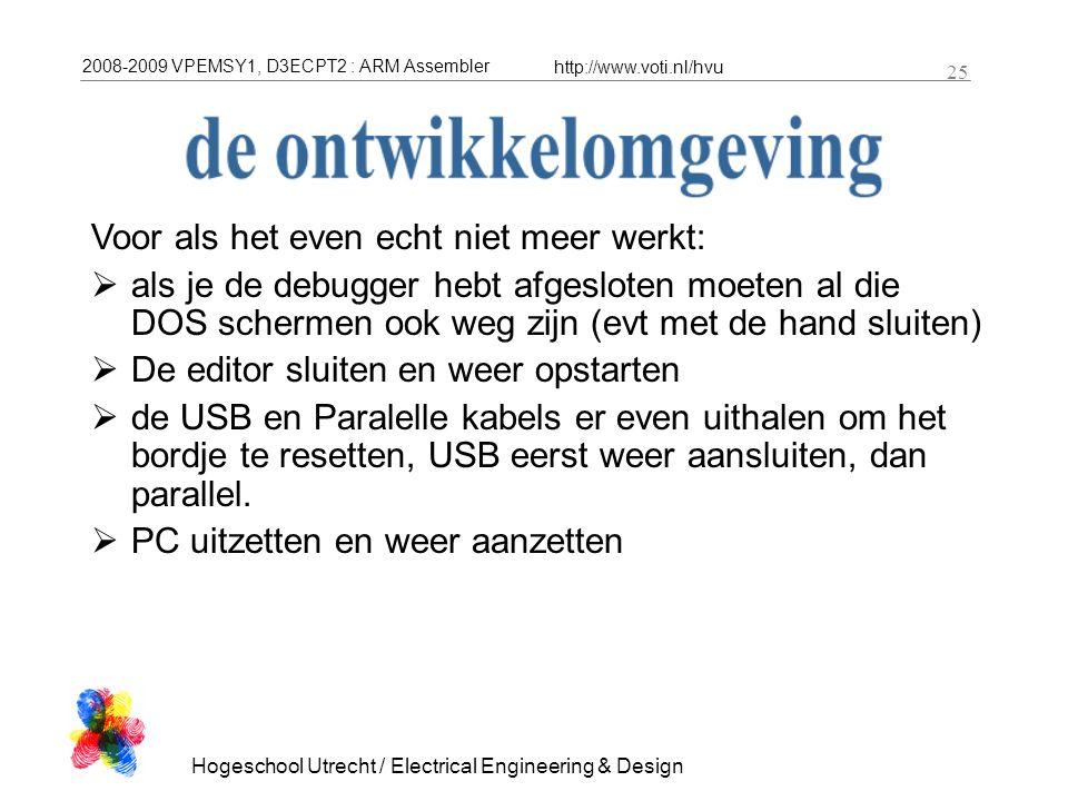2008-2009 VPEMSY1, D3ECPT2 : ARM Assembler http://www.voti.nl/hvu Hogeschool Utrecht / Electrical Engineering & Design 25 Voor als het even echt niet