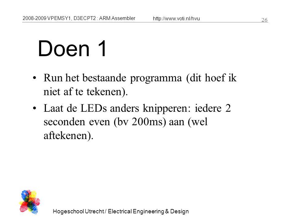 2008-2009 VPEMSY1, D3ECPT2 : ARM Assembler http://www.voti.nl/hvu Hogeschool Utrecht / Electrical Engineering & Design 26 Doen 1 Run het bestaande pro