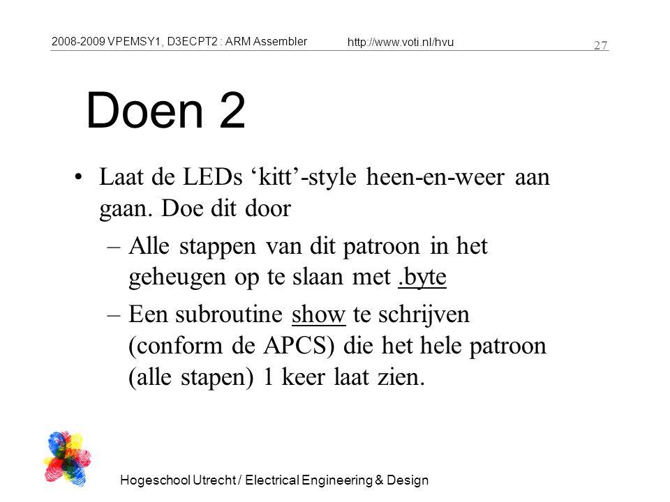 2008-2009 VPEMSY1, D3ECPT2 : ARM Assembler http://www.voti.nl/hvu Hogeschool Utrecht / Electrical Engineering & Design 27 Doen 2 Laat de LEDs 'kitt'-s