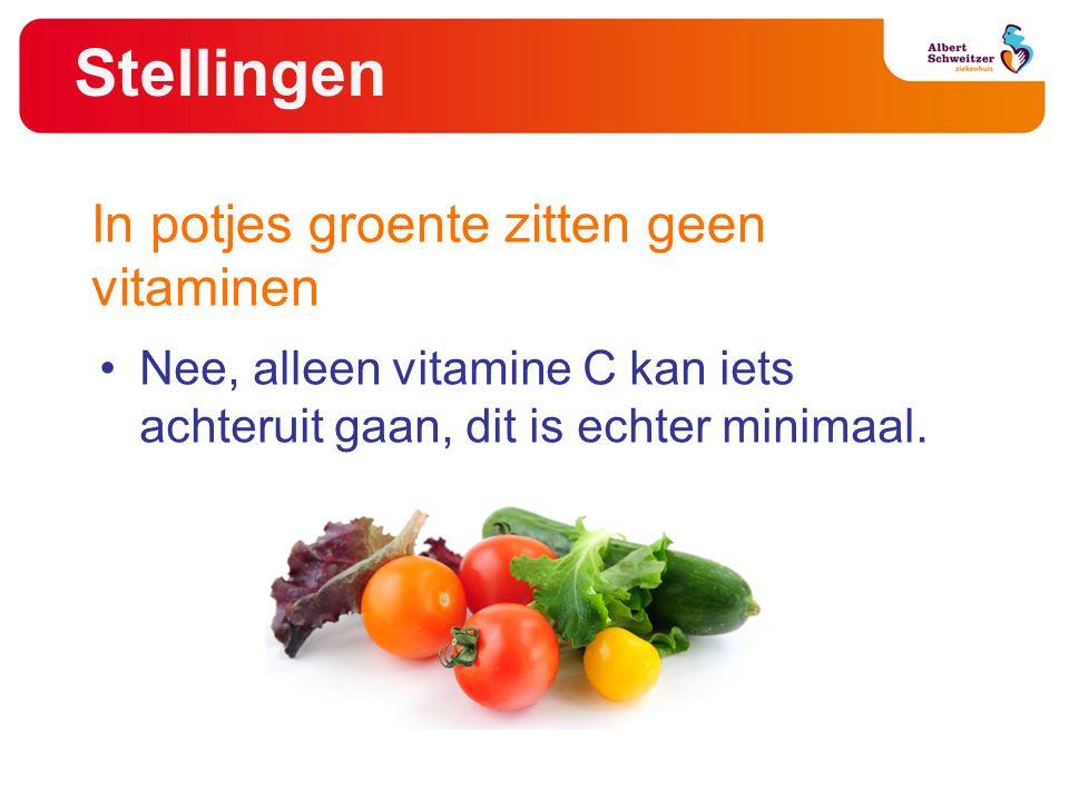 Stellingen Nee, alleen vitamine C kan iets achteruit gaan, dit is echter minimaal.