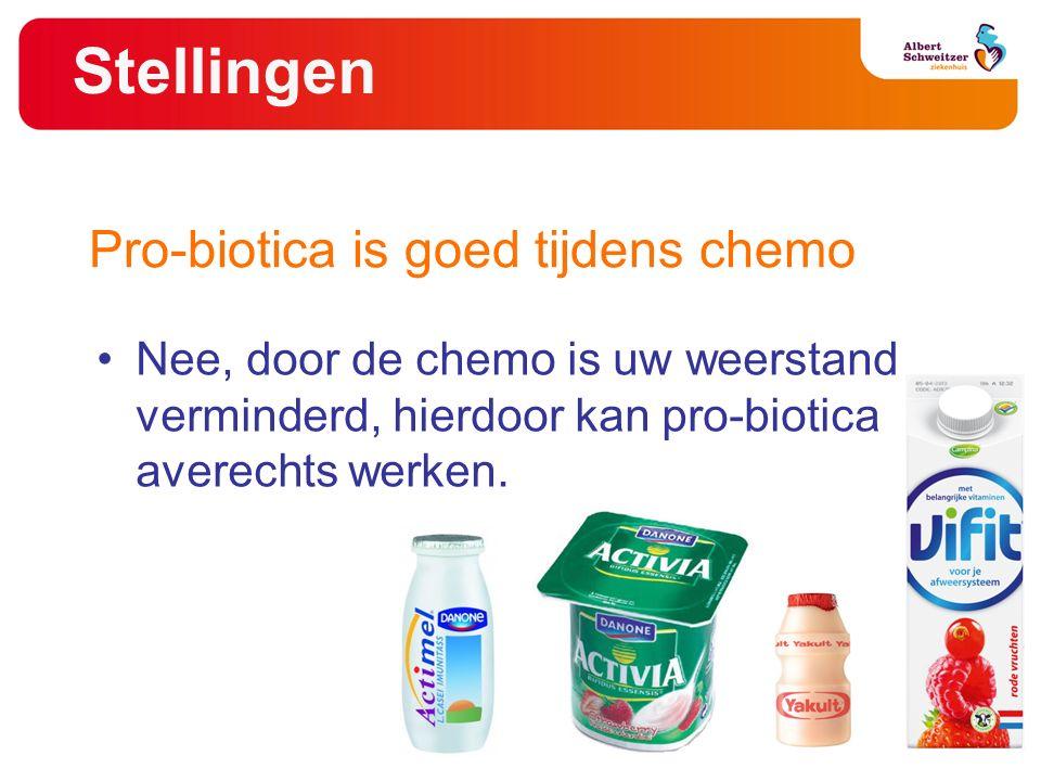 Stellingen Nee, door de chemo is uw weerstand verminderd, hierdoor kan pro-biotica averechts werken.