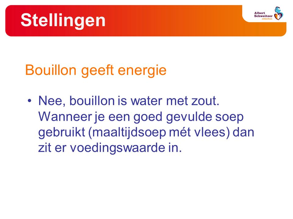 Stellingen Nee, bouillon is water met zout.