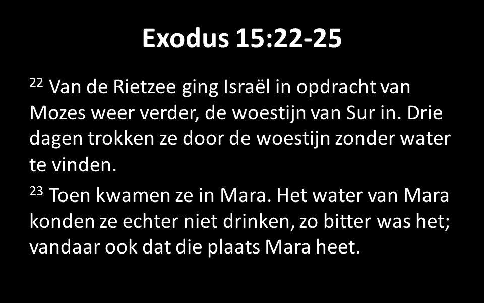 Exodus 15:22-25 22 Van de Rietzee ging Israël in opdracht van Mozes weer verder, de woestijn van Sur in.