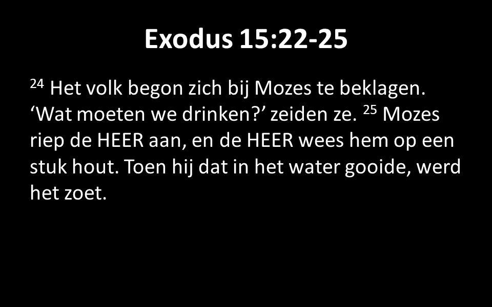 Exodus 15:22-25 24 Het volk begon zich bij Mozes te beklagen.