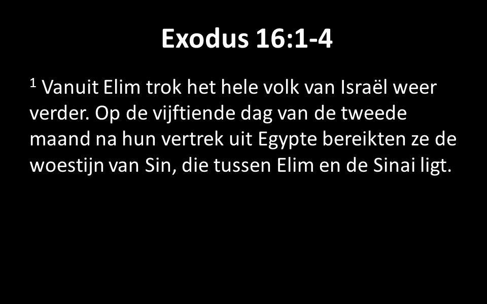 Exodus 16:1-4 1 Vanuit Elim trok het hele volk van Israël weer verder.