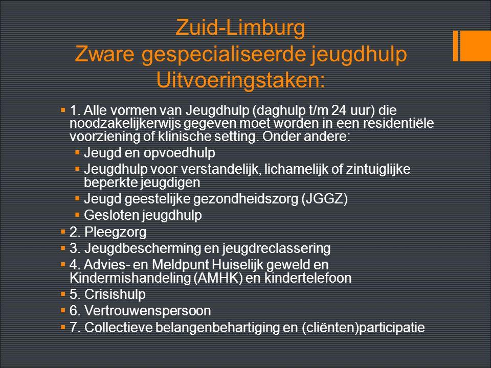Zuid-Limburg Zware gespecialiseerde jeugdhulp Uitvoeringstaken:  1.