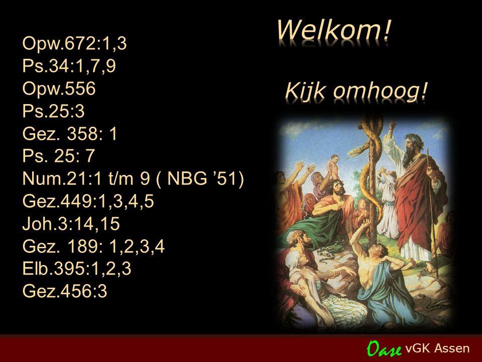 vGK Assen Oase Opw.672:1,3 Ps.34:1,7,9 Opw.556 Ps.25:3 Gez.