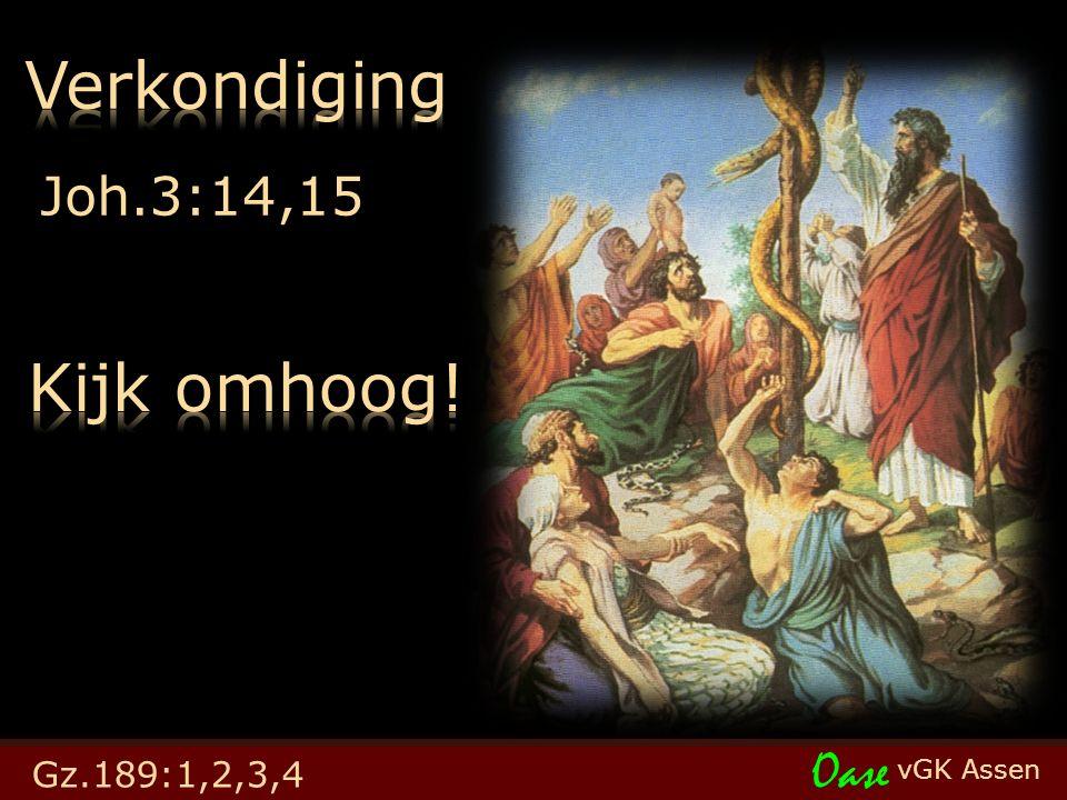 vGK Assen Oase Joh.3:14,15 Gz.189:1,2,3,4