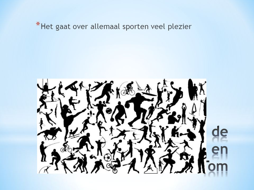 * Het gaat over allemaal sporten veel plezier