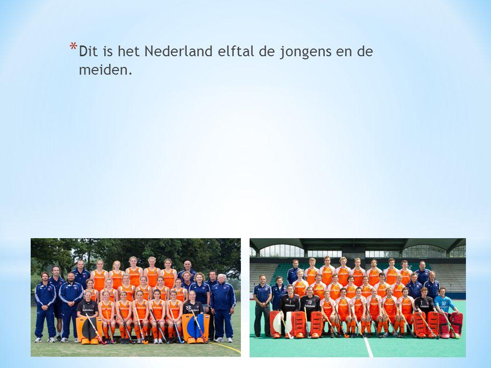 * Dit is het Nederland elftal de jongens en de meiden.