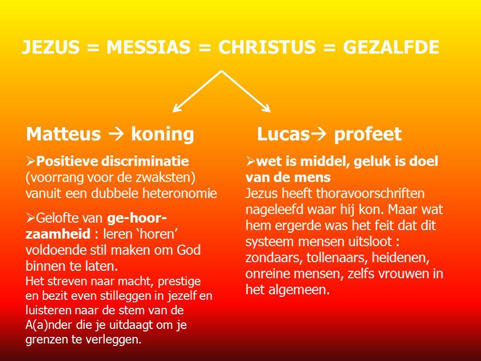 JEZUS = MESSIAS = CHRISTUS = GEZALFDE Matteus  koningLucas  profeet  Positieve discriminatie (voorrang voor de zwaksten) vanuit een dubbele heteronomie  Gelofte van ge-hoor- zaamheid : leren 'horen' voldoende stil maken om God binnen te laten.