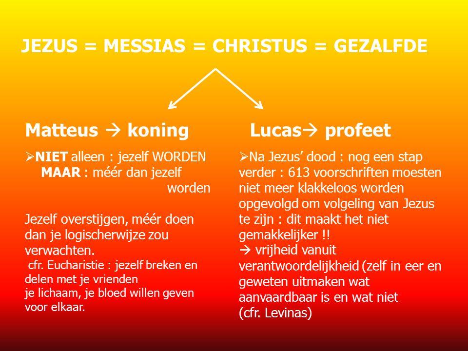 JEZUS = MESSIAS = CHRISTUS = GEZALFDE Matteus  koningLucas  profeet  NIET alleen : jezelf WORDEN MAAR : méér dan jezelf worden Jezelf overstijgen, méér doen dan je logischerwijze zou verwachten.