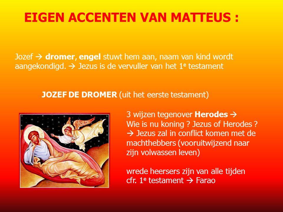 EIGEN ACCENTEN VAN MATTEUS : Jozef  dromer, engel stuwt hem aan, naam van kind wordt aangekondigd.