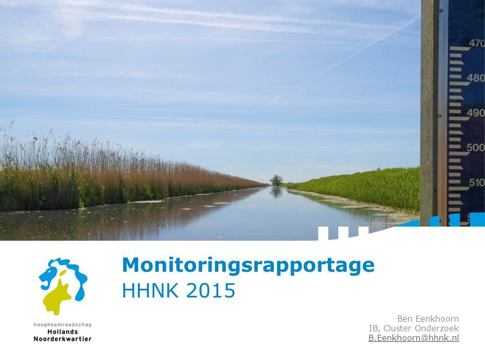 Monitoringsrapportage HHNK 2015 Ben Eenkhoorn IB, Cluster Onderzoek B.Eenkhoorn@hhnk.nl