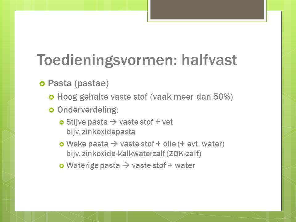Toedieningsvormen: halfvast  Pasta (pastae)  Hoog gehalte vaste stof (vaak meer dan 50%)  Onderverdeling:  Stijve pasta  vaste stof + vet bijv.