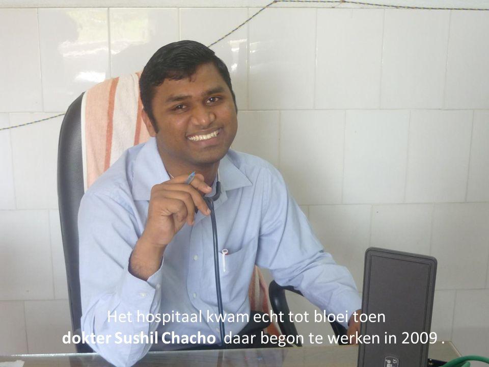 Het hospitaal kwam echt tot bloei toen dokter Sushil Chacho daar begon te werken in 2009.