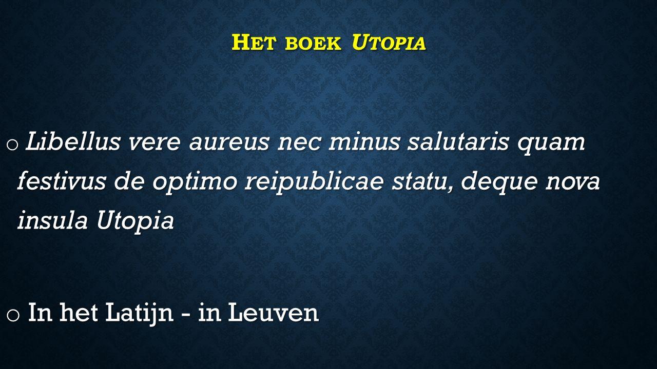 H ET BOEK U TOPIA o Libellus vere aureus nec minus salutaris quam festivus de optimo reipublicae statu, deque nova insula Utopia o In het Latijn - in Leuven