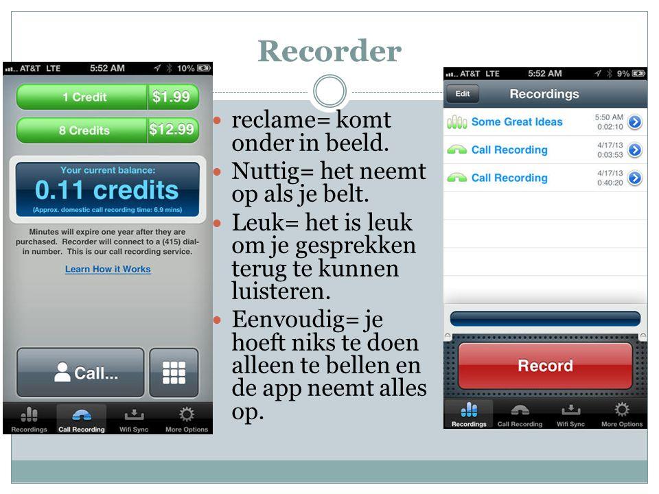 Recorder reclame= komt onder in beeld.Nuttig= het neemt op als je belt.